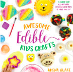 ©awesome edible kids crafts / arena blake / page street publishing co